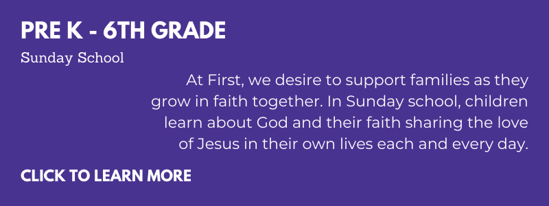At First, we desire to support families as they grow in faith together. In Sunday school, children learn about God and their faith sharing the love of Jesus in their own lives each and every day.